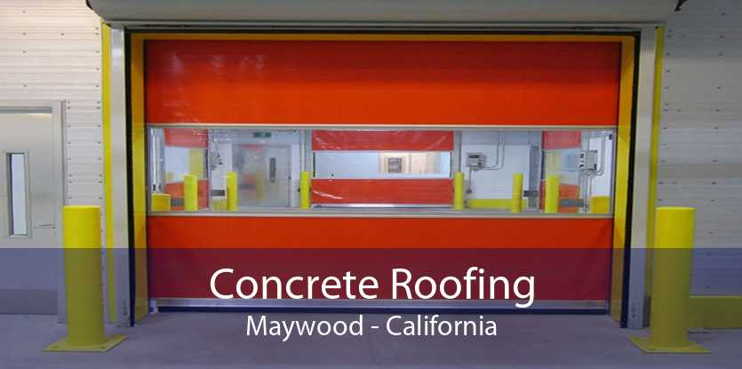 Concrete Roofing Maywood - California