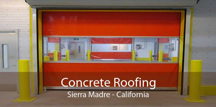 Concrete Roofing Sierra Madre - California